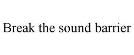 BREAK THE SOUND BARRIER