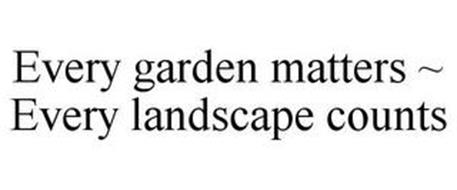 EVERY GARDEN MATTERS ~ EVERY LANDSCAPE COUNTS