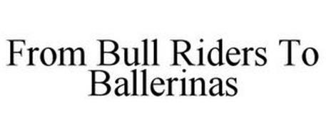 FROM BULL RIDERS TO BALLERINAS