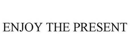 ENJOY THE PRESENT