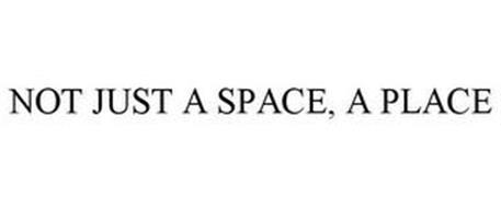 NOT JUST A SPACE, A PLACE