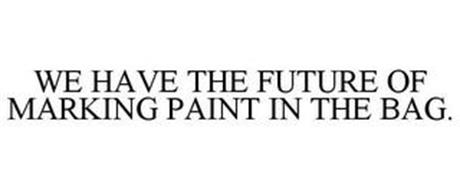 WE HAVE THE FUTURE OF MARKING PAINT IN THE BAG.
