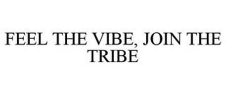 FEEL THE VIBE, JOIN THE TRIBE
