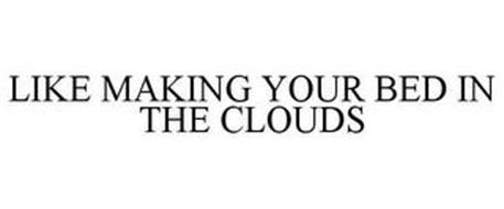 LIKE MAKING YOUR BED IN THE CLOUDS