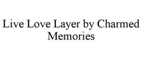 LIVE LOVE LAYER BY CHARMED MEMORIES