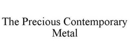 THE PRECIOUS CONTEMPORARY METAL
