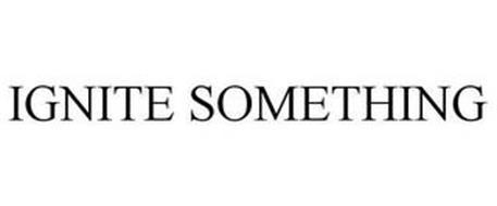 IGNITE SOMETHING