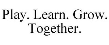 PLAY. LEARN. GROW... TOGETHER.