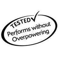 TESTED PERFORMS WITHOUT OVERPOWERING