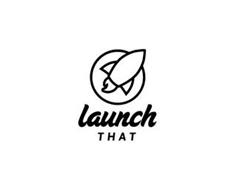 LAUNCH THAT