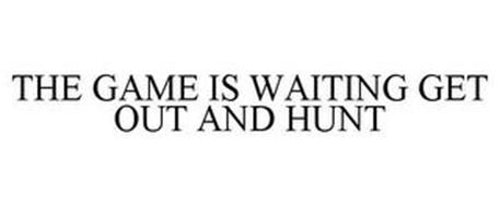 THE GAME IS WAITING GET OUT AND HUNT