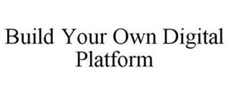 BUILD YOUR OWN DIGITAL PLATFORM