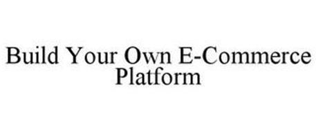 BUILD YOUR OWN E-COMMERCE PLATFORM