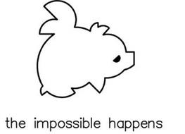 THE IMPOSSIBLE HAPPENS