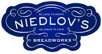 NIEDLOV'S BREADWORKS WE LOVE TO KNEAD. WE KNEAD TO LOVE.