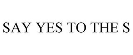 SAY YES TO THE S