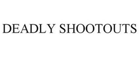 DEADLY SHOOTOUTS