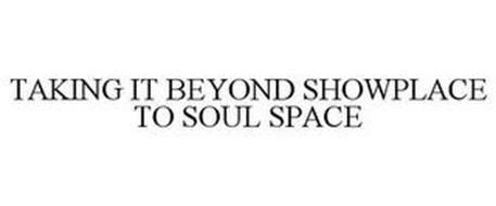 TAKING IT BEYOND SHOWPLACE TO SOUL SPACE