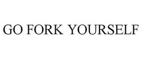 GO FORK YOURSELF