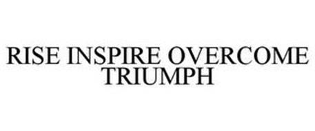 RISE INSPIRE OVERCOME TRIUMPH