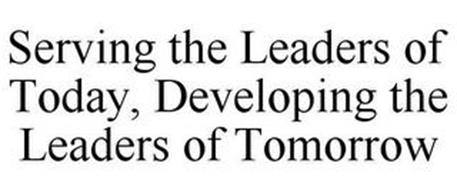 SERVING THE LEADERS OF TODAY, DEVELOPING THE LEADERS OF TOMORROW