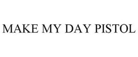MAKE MY DAY PISTOL