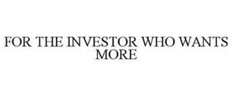 FOR THE INVESTOR WHO WANTS MORE