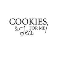 COOKIES & TEA FOR ME!