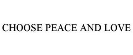 CHOOSE PEACE AND LOVE