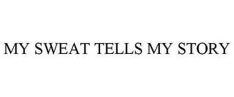 MY SWEAT TELLS MY STORY