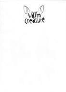 WARM CREATURE