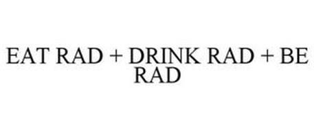 EAT RAD + DRINK RAD + BE RAD