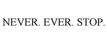 NEVER. EVER. STOP.