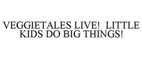 VEGGIETALES LIVE! LITTLE KIDS DO BIG THINGS!