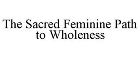 THE SACRED FEMININE PATH TO WHOLENESS