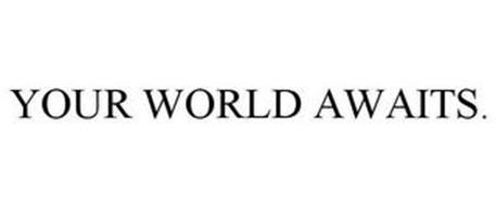 YOUR WORLD AWAITS.