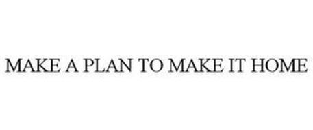 MAKE A PLAN TO MAKE IT HOME