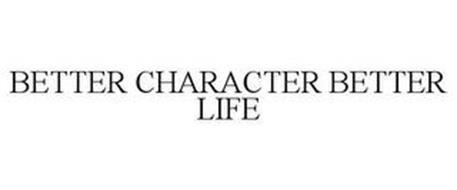 BETTER CHARACTER BETTER LIFE