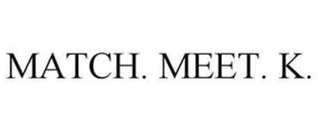 MATCH. MEET. K.