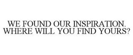 WE FOUND OUR INSPIRATION. WHERE WILL YOU FIND YOURS?