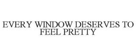 EVERY WINDOW DESERVES TO FEEL PRETTY