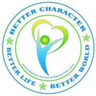 BETTER CHARACTER BETTER LIFE BETTER WORLD WWW.BETTERCHARACTERBETTERLIFE.COM