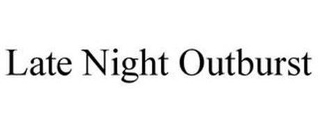 LATE NIGHT OUTBURST