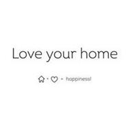 LOVE YOUR HOME + = HAPPINESS!