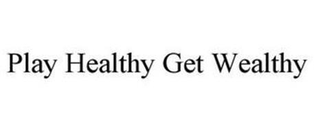 PLAY HEALTHY GET WEALTHY