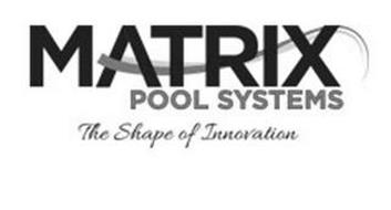 MATRIX POOL SYSTEMS THE SHAPE OF INNOVATION