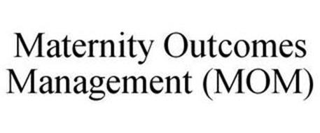 MATERNITY OUTCOMES MANAGEMENT (MOM)