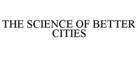 THE SCIENCE OF BETTER CITIES