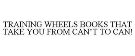 TRAINING WHEELS BOOKS THAT TAKE YOU FROM CAN'T TO CAN!
