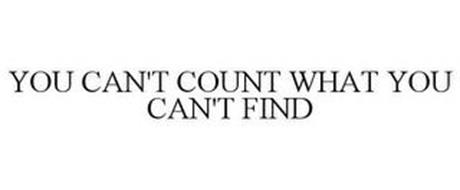 YOU CAN'T COUNT WHAT YOU CAN'T FIND